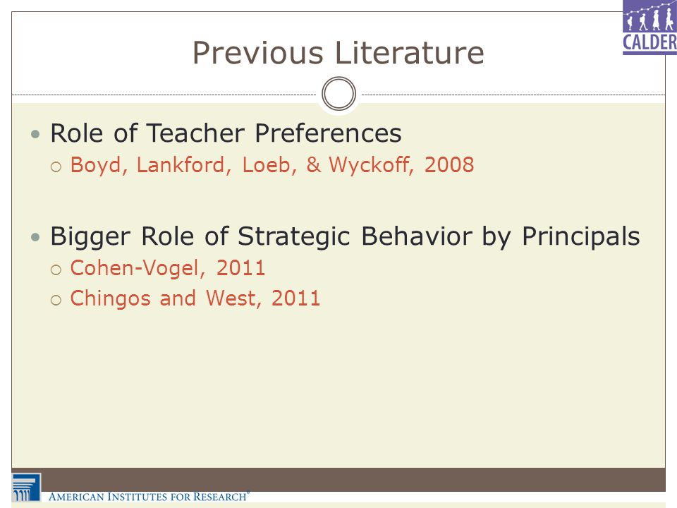 Previous Literature Role of Teacher Preferences  Boyd, Lankford, Loeb, & Wyckoff, 2008 Bigger Role of Strategic Behavior by Principals  Cohen-Vogel, 2011  Chingos and West, 2011