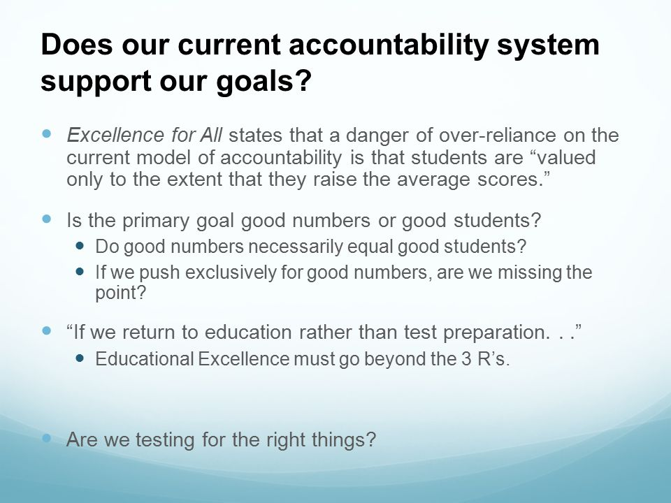 Does our current accountability system support our goals? Excellence for All states that a danger of over-reliance on the current model of accountabil