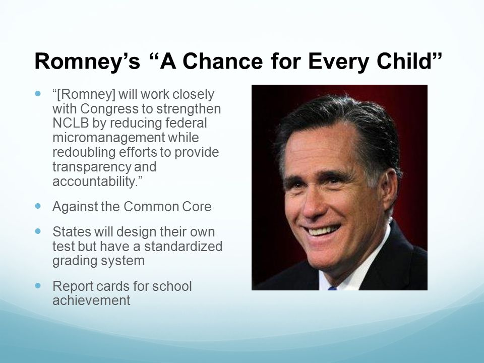 """Romney's """"A Chance for Every Child"""" """"[Romney] will work closely with Congress to strengthen NCLB by reducing federal micromanagement while redoubling"""