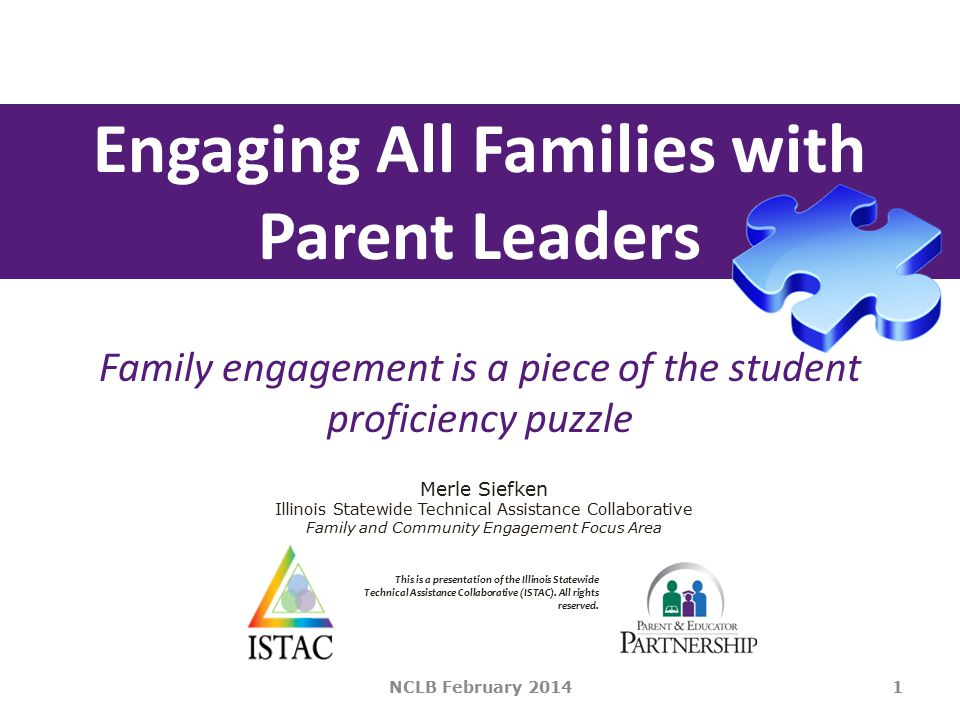Engaging All Families with Parent Leaders 1 Merle Siefken Illinois Statewide Technical Assistance Collaborative Family and Community Engagement Focus