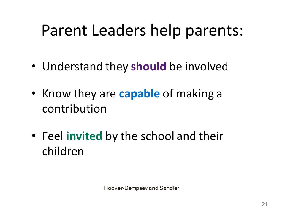 Parent Leaders help parents: Understand they should be involved Know they are capable of making a contribution Feel invited by the school and their ch