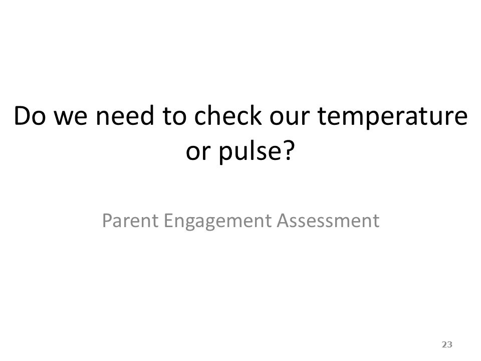 Do we need to check our temperature or pulse? Parent Engagement Assessment 23