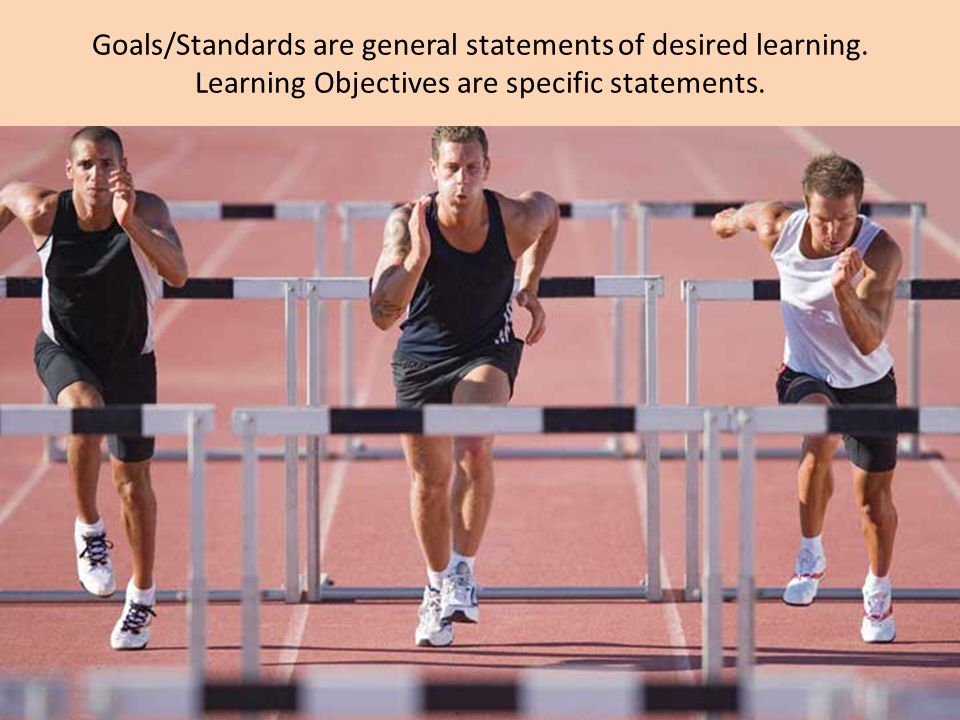 Goals/Standards are general statements of desired learning.