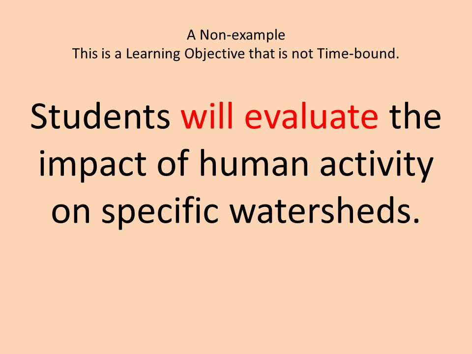 A Non-example This is a Learning Objective that is not Time-bound.