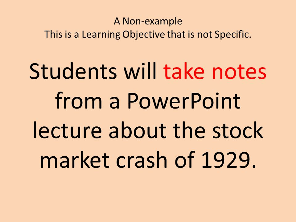 A Non-example This is a Learning Objective that is not Specific.