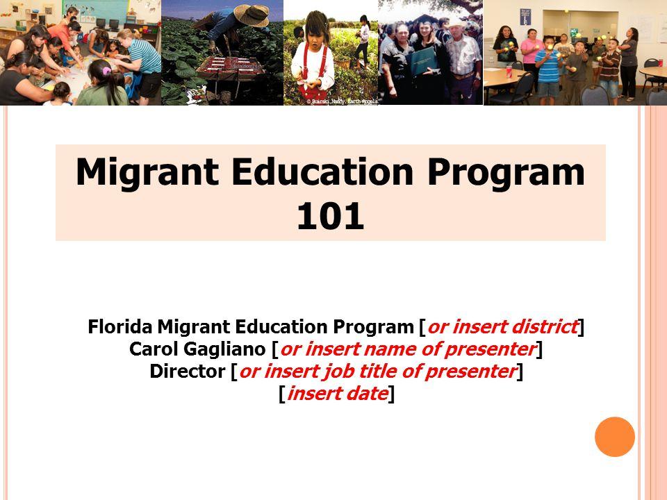 T ITLE I, P ART C S TATE -L EVEL C ONTACT I NFORMATION Carol Gagliano, Florida Migrant Education Program (FMEP) Director carol.gagliano@fldoe.org or 850-245-0709 carol.gagliano@fldoe.org Jay Rembert, Program Specialist and MSIX State Data Administrator jay.rembert@fldoe.org or 850-245-0811 jay.rembert@fldoe.org Courtney Walker, Program Specialist and FMEP State Evaluator courtney.walker@fldoe.org or 850-245-9946 courtney.walker@fldoe.org Kim Fioramanti, Florida Migrant Interstate Program Services Coordinator kim.fioramanti@heartlanded.org or 863-531-0444 ext.