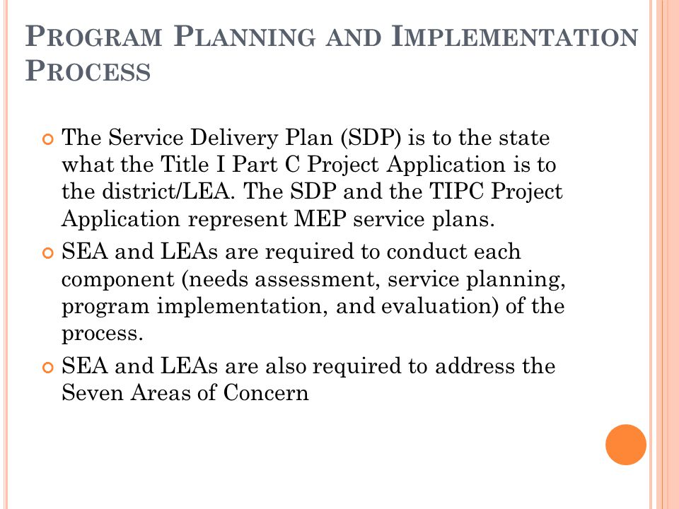 The Service Delivery Plan (SDP) is to the state what the Title I Part C Project Application is to the district/LEA.