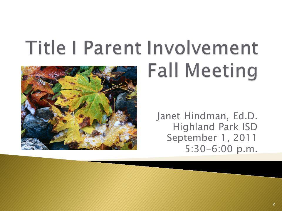 Janet Hindman, Ed.D. Highland Park ISD September 1, 2011 5:30-6:00 p.m. 2