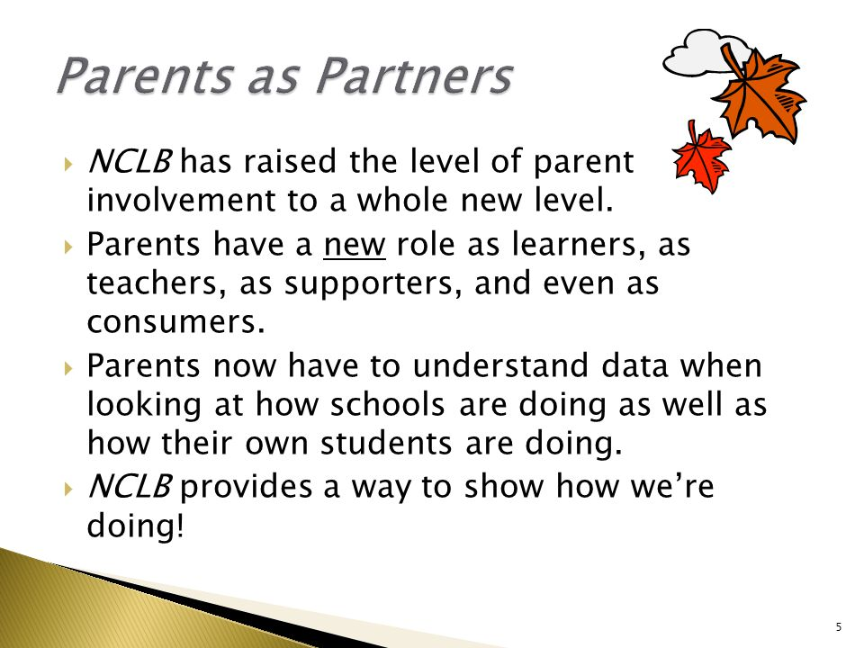  NCLB has raised the level of parent involvement to a whole new level.