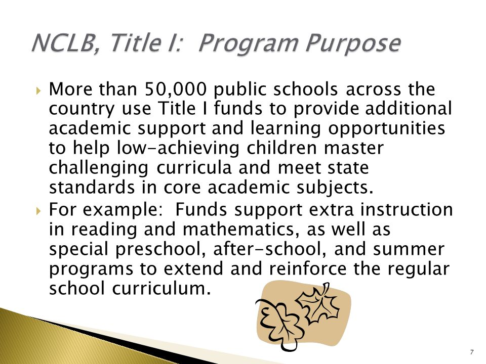  More than 50,000 public schools across the country use Title I funds to provide additional academic support and learning opportunities to help low-achieving children master challenging curricula and meet state standards in core academic subjects.