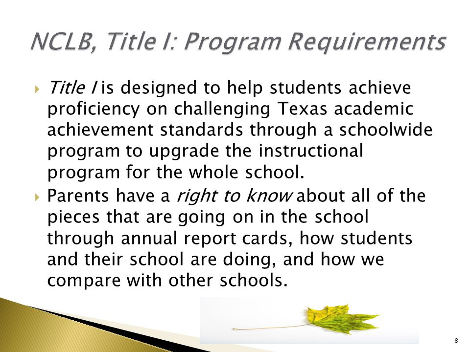  Title I is designed to help students achieve proficiency on challenging Texas academic achievement standards through a schoolwide program to upgrade the instructional program for the whole school.