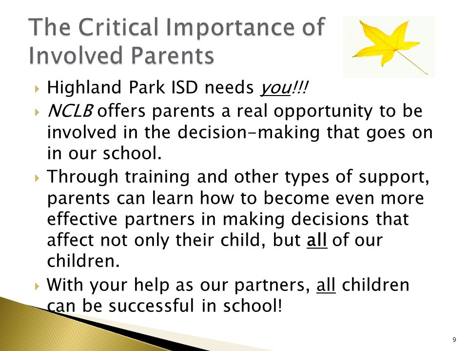 Highland Park ISD needs you!!!  NCLB offers parents a real opportunity to be involved in the decision-making that goes on in our school.  Through