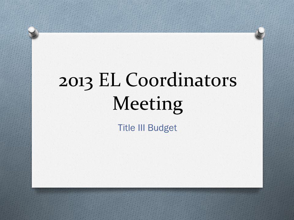 2013 EL Coordinators Meeting Title III Budget