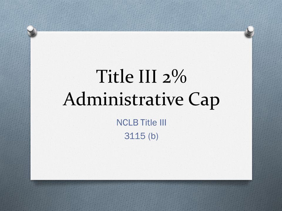 Title III 2% Administrative Cap NCLB Title III 3115 (b)
