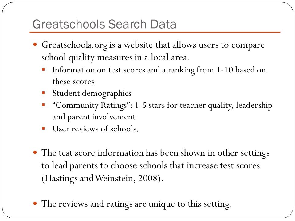 Greatschools Search Data Greatschools.org is a website that allows users to compare school quality measures in a local area.