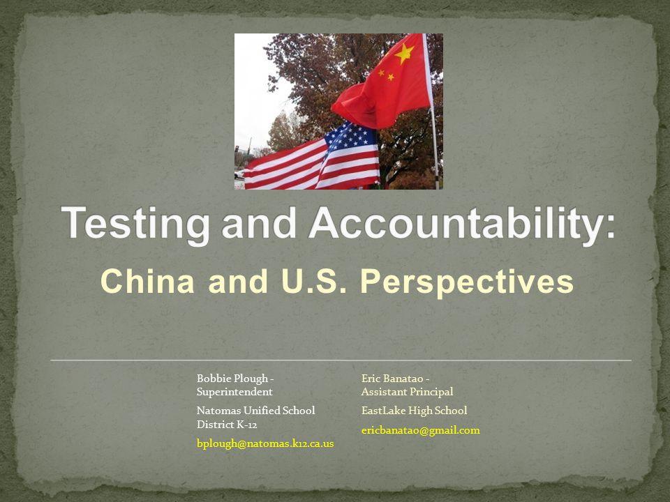 China and U.S. Perspectives Bobbie Plough - Superintendent Natomas Unified School District K-12 bplough@natomas.k12.ca.us Eric Banatao - Assistant Pri