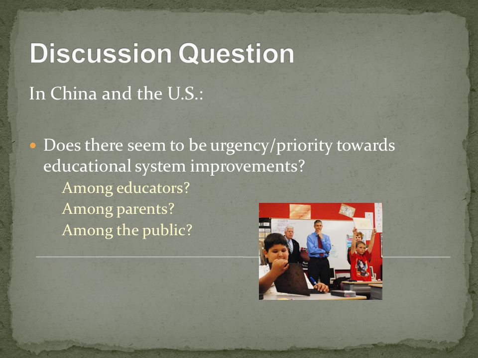 In China and the U.S.: Does there seem to be urgency/priority towards educational system improvements? Among educators? Among parents? Among the publi