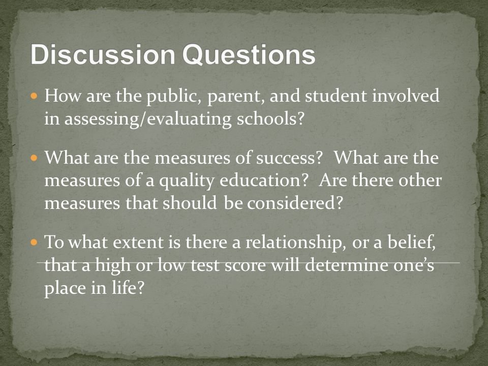 How are the public, parent, and student involved in assessing/evaluating schools? What are the measures of success? What are the measures of a quality