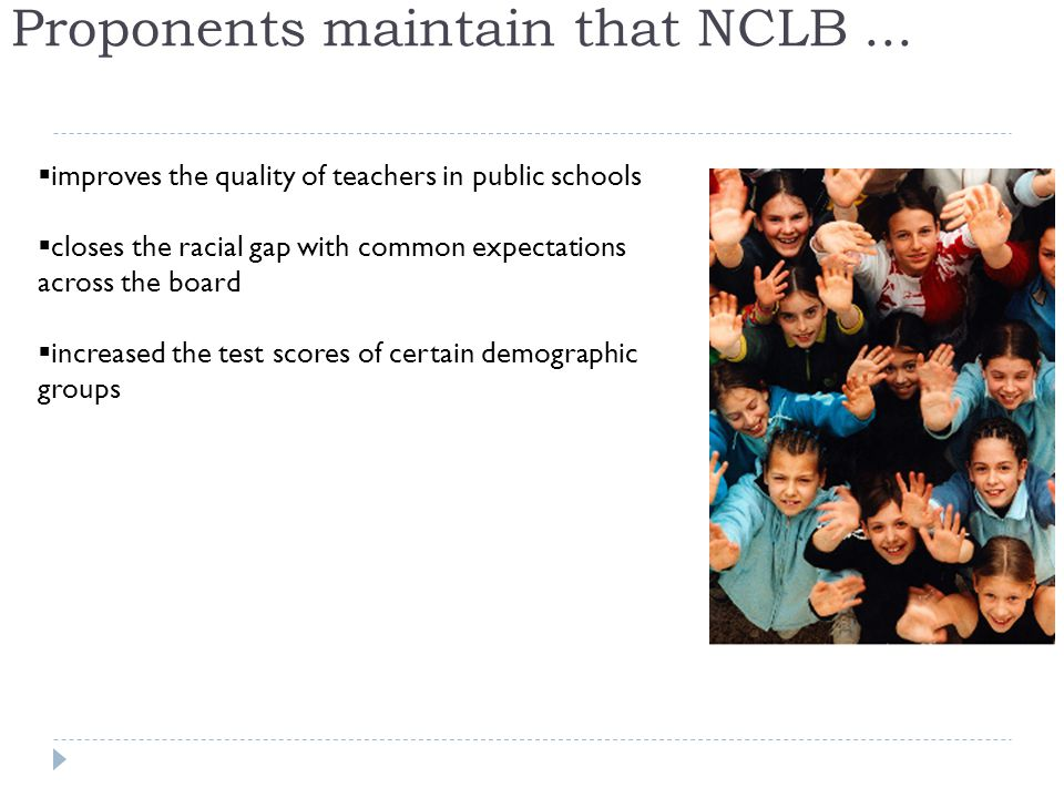 Proponents maintain that NCLB...