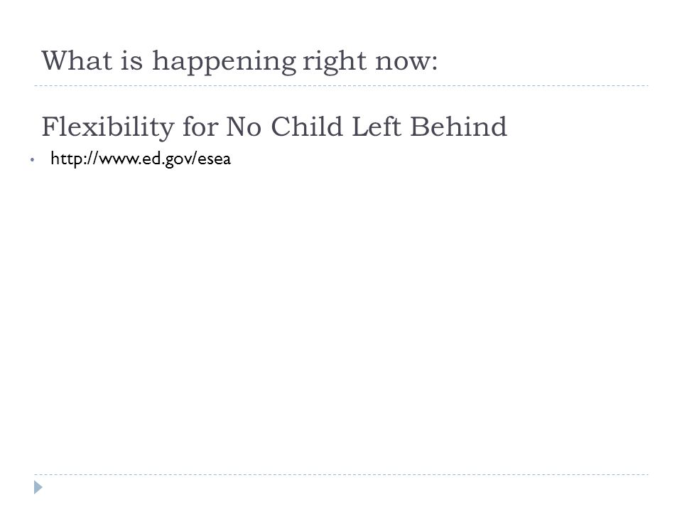 What is happening right now: Flexibility for No Child Left Behind http://www.ed.gov/esea
