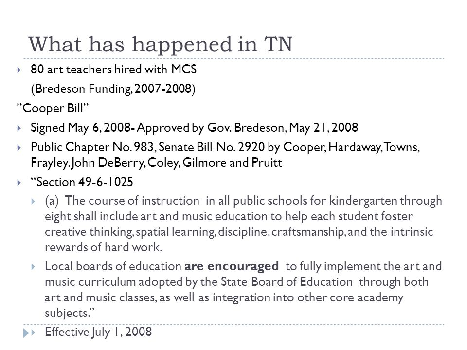 What has happened in TN  80 art teachers hired with MCS (Bredeson Funding, 2007-2008) Cooper Bill  Signed May 6, 2008- Approved by Gov.