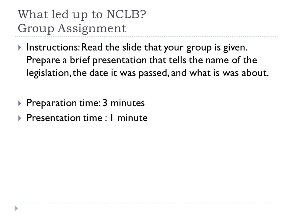 What led up to NCLB. Group Assignment  Instructions: Read the slide that your group is given.