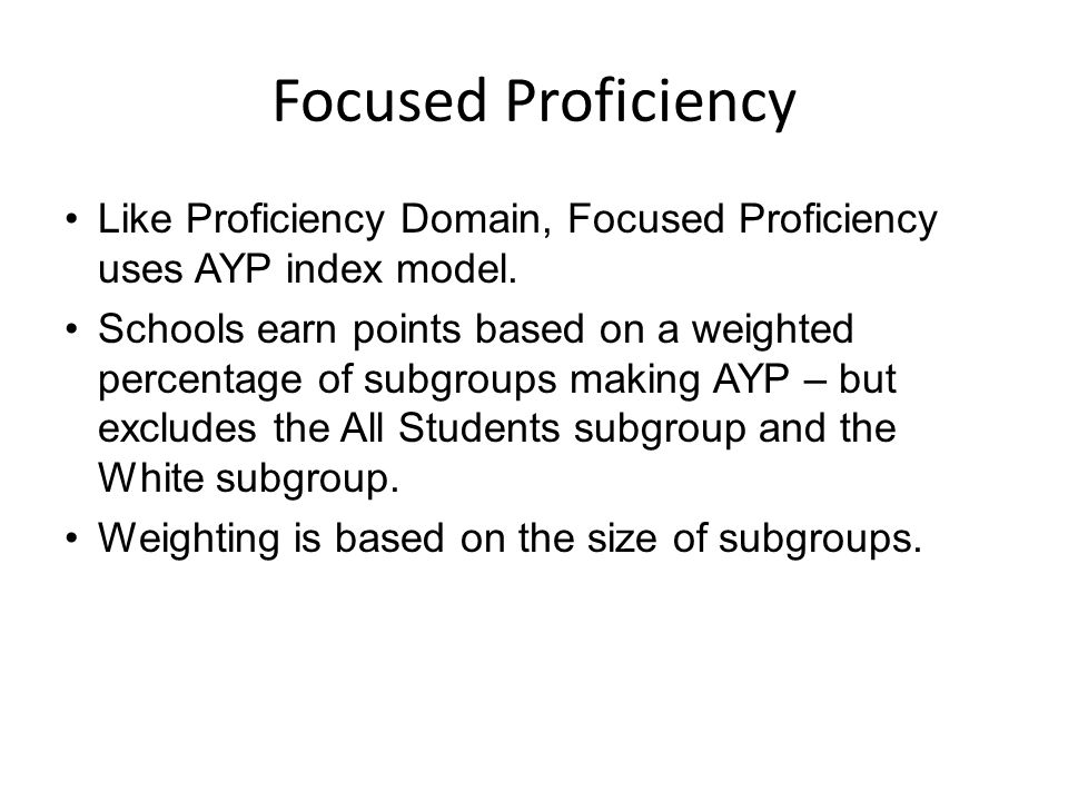 Focused Proficiency Like Proficiency Domain, Focused Proficiency uses AYP index model.