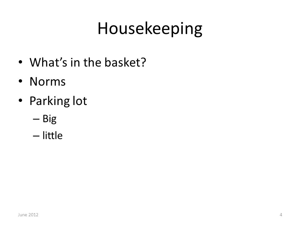 Housekeeping What's in the basket Norms Parking lot – Big – little June 20124