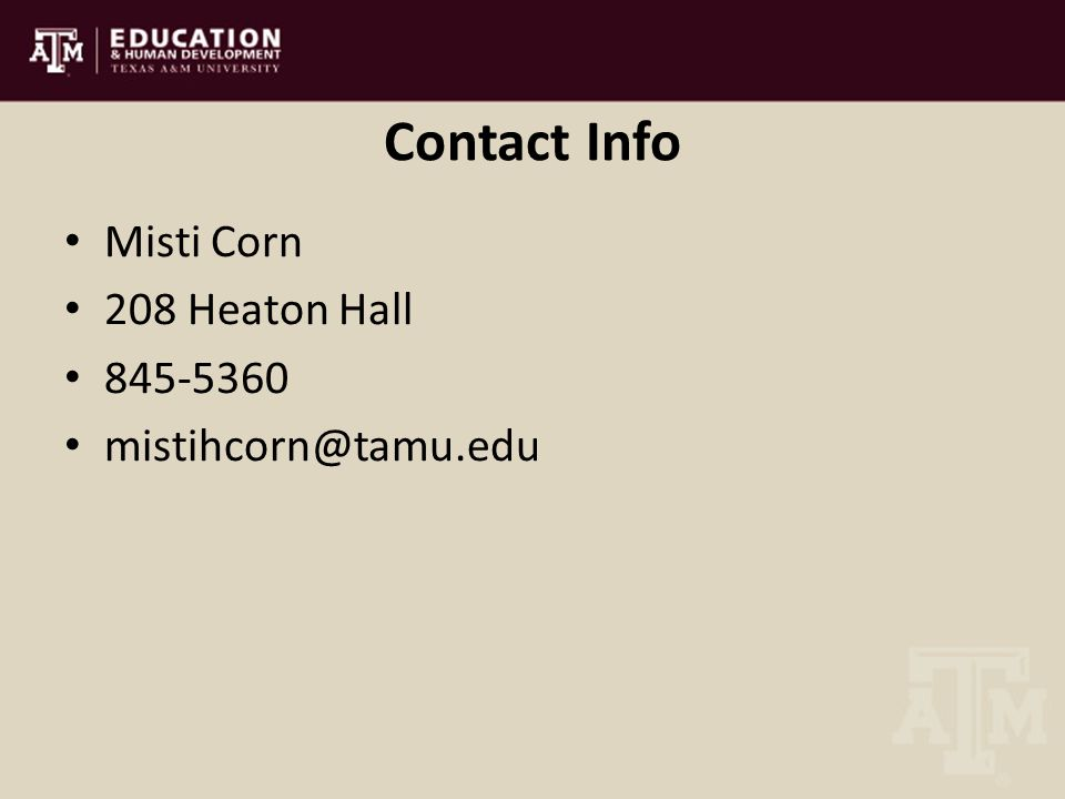Contact Info Misti Corn 208 Heaton Hall 845-5360 mistihcorn@tamu.edu