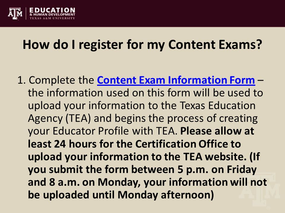 How do I register for my Content Exams? 1. Complete the Content Exam Information Form – the information used on this form will be used to upload your