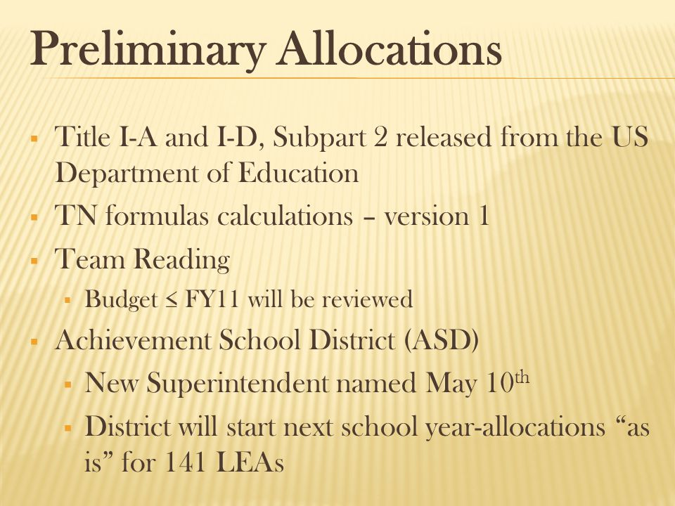 Preliminary Allocations  Title I-A and I-D, Subpart 2 released from the US Department of Education  TN formulas calculations – version 1  Team Read