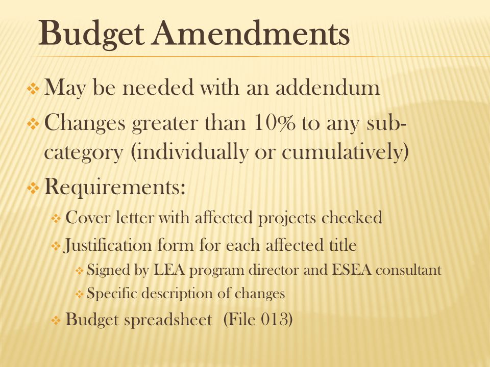 Budget Amendments  May be needed with an addendum  Changes greater than 10% to any sub- category (individually or cumulatively)  Requirements:  Co