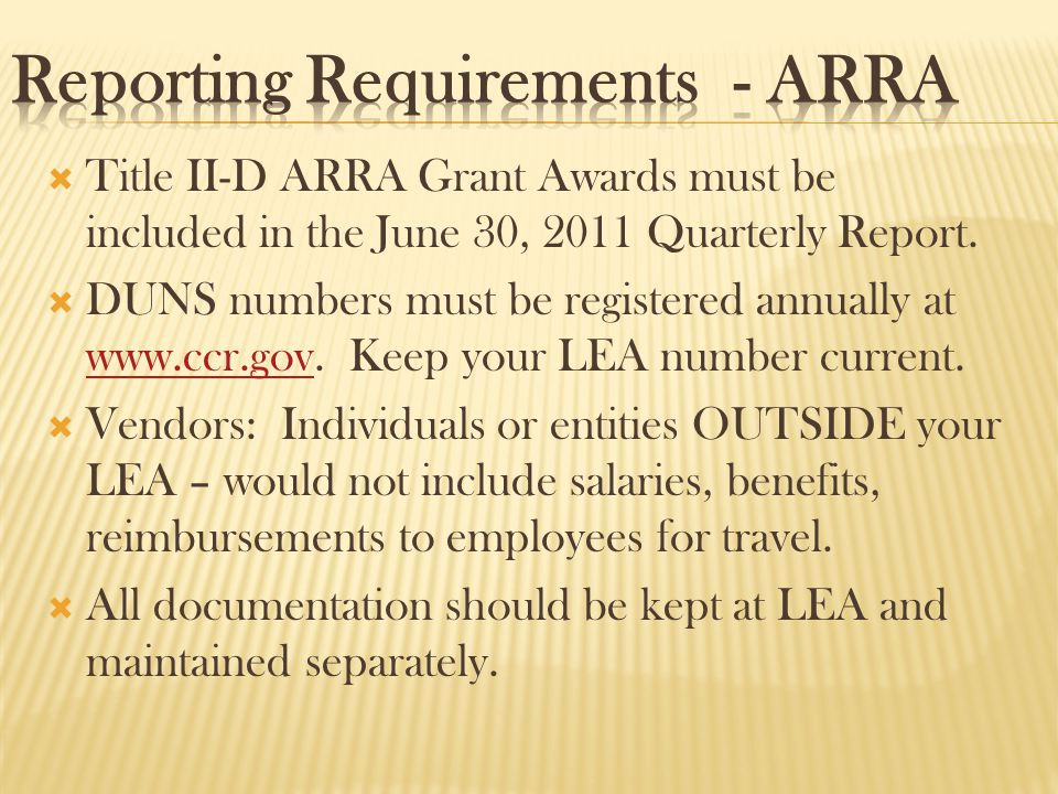  Title II-D ARRA Grant Awards must be included in the June 30, 2011 Quarterly Report.  DUNS numbers must be registered annually at www.ccr.gov. Keep
