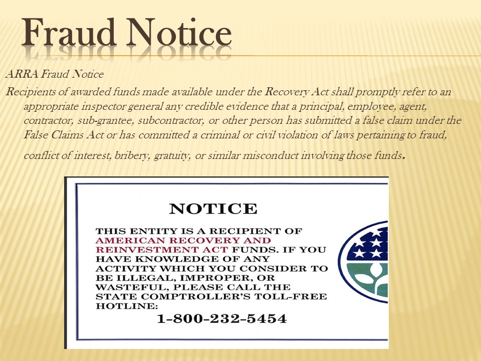 ARRA Fraud Notice Recipients of awarded funds made available under the Recovery Act shall promptly refer to an appropriate inspector general any credi