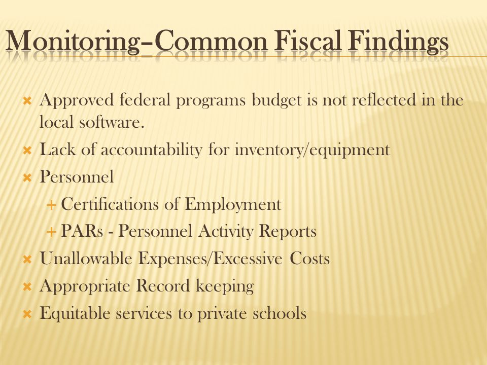  Approved federal programs budget is not reflected in the local software.  Lack of accountability for inventory/equipment  Personnel  Certificatio