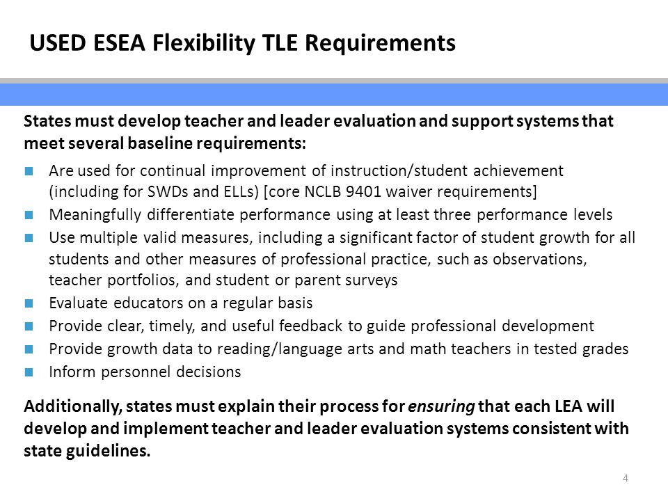 4 States must develop teacher and leader evaluation and support systems that meet several baseline requirements: Are used for continual improvement of