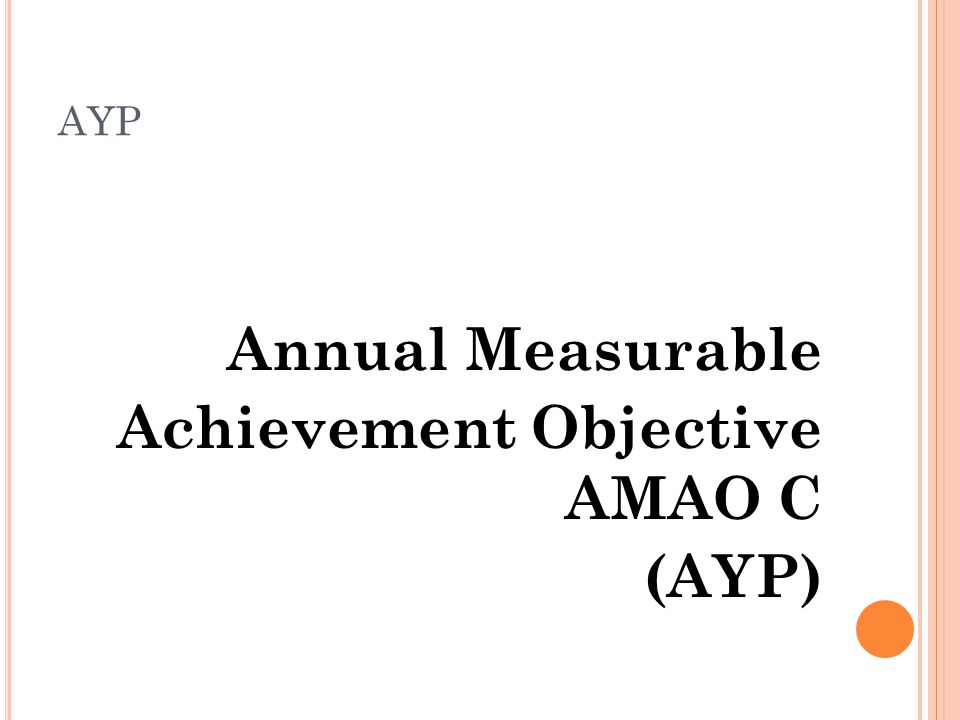 AYP Annual Measurable Achievement Objective AMAO C (AYP)