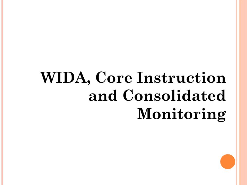 WIDA, Core Instruction and Consolidated Monitoring