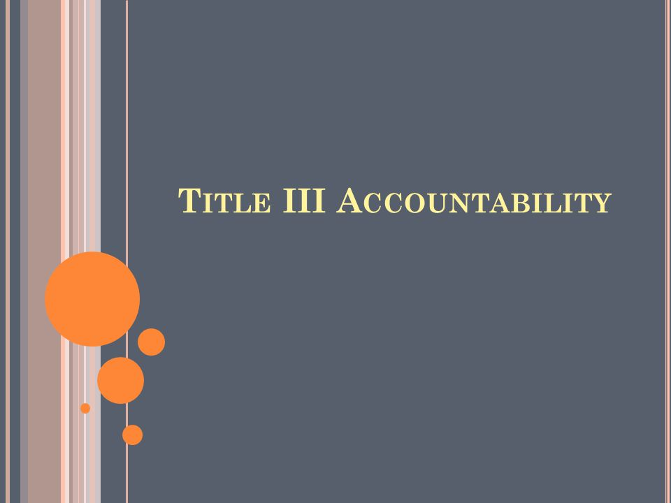 T ITLE III A CCOUNTABILITY