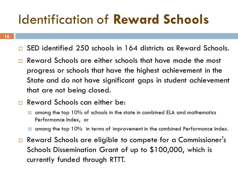 16 Identification of Reward Schools  SED identified 250 schools in 164 districts as Reward Schools.