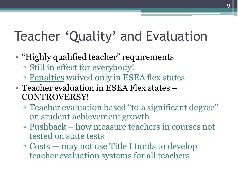 Teacher 'Quality' and Evaluation Highly qualified teacher requirements ▫Still in effect for everybody.