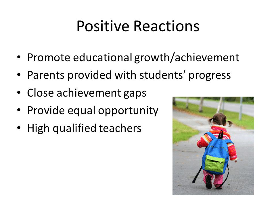 Positive Reactions Promote educational growth/achievement Parents provided with students' progress Close achievement gaps Provide equal opportunity Hi