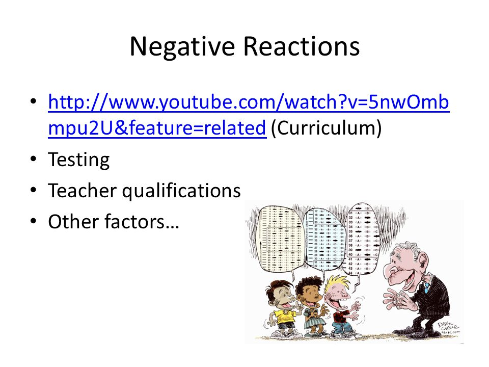 Negative Reactions http://www.youtube.com/watch?v=5nwOmb mpu2U&feature=related (Curriculum) http://www.youtube.com/watch?v=5nwOmb mpu2U&feature=relate