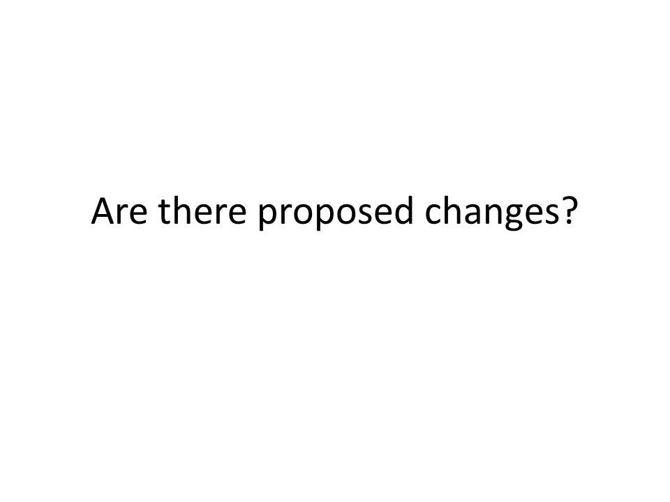 Are there proposed changes?