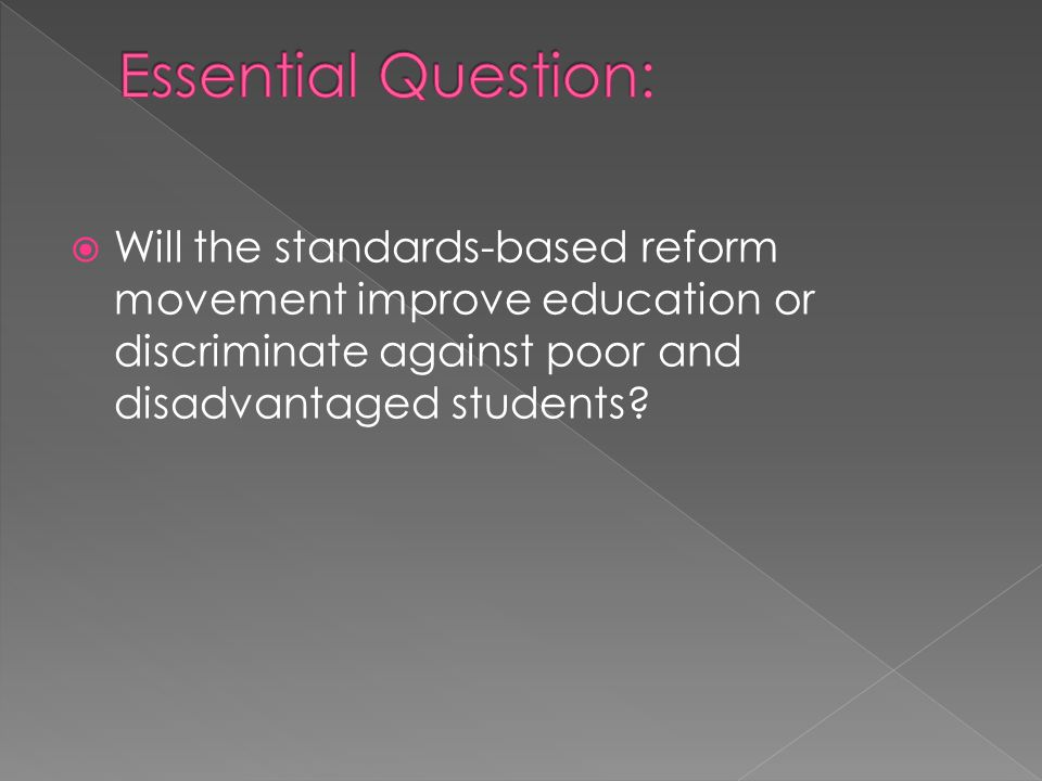  Will the standards-based reform movement improve education or discriminate against poor and disadvantaged students