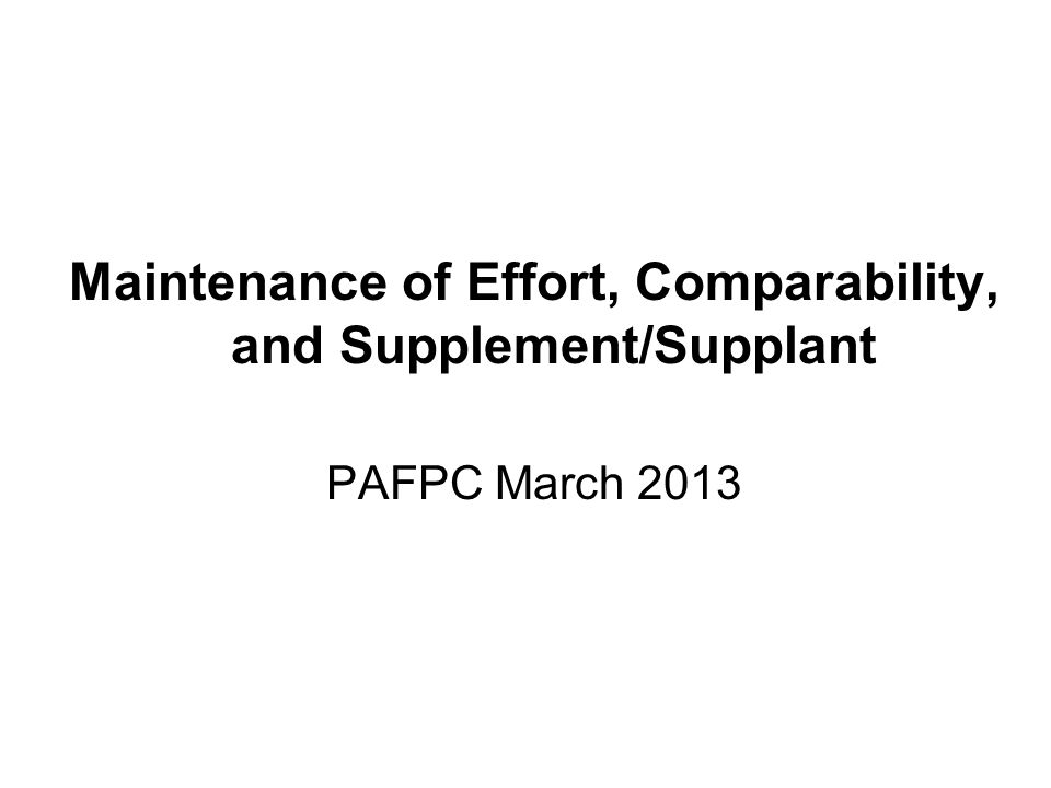 Maintenance of Effort, Comparability, and Supplement/Supplant PAFPC March 2013