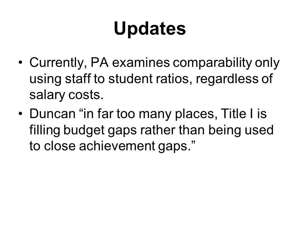 Updates Currently, PA examines comparability only using staff to student ratios, regardless of salary costs.