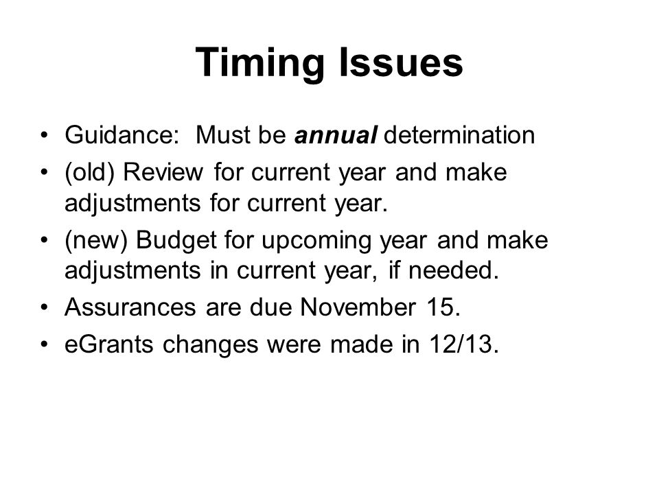Timing Issues Guidance: Must be annual determination (old) Review for current year and make adjustments for current year.