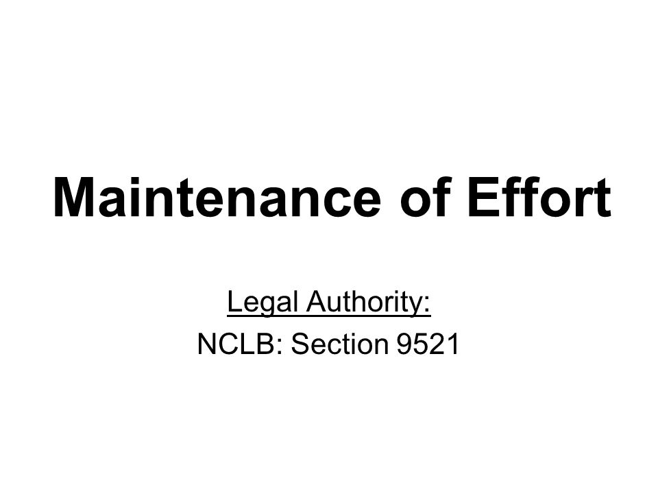 Maintenance of Effort Legal Authority: NCLB: Section 9521