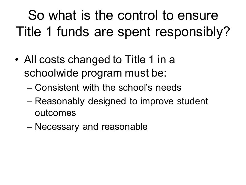 So what is the control to ensure Title 1 funds are spent responsibly.
